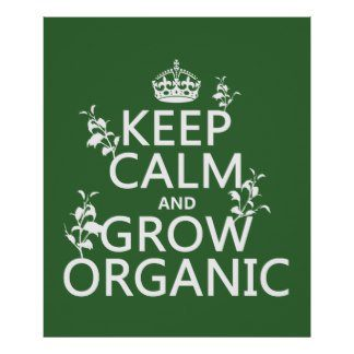 keep_calm_and_grow_organic_all_colors_poster-r0ab5b9068e294db1bb05b4ee4f336401_axgf_8byvr_324