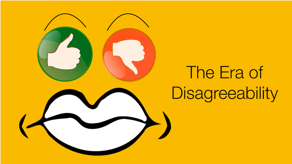 The era of disagreeability